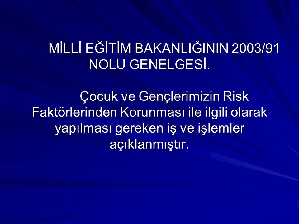 MİLLİ EĞİTİM BAKANLIĞININ 2003/91 NOLU GENELGESİ. Çocuk ve Gençlerimizin Risk Faktörlerinden Korunması ile ilgili olarak yapılması gereken iş ve işlem