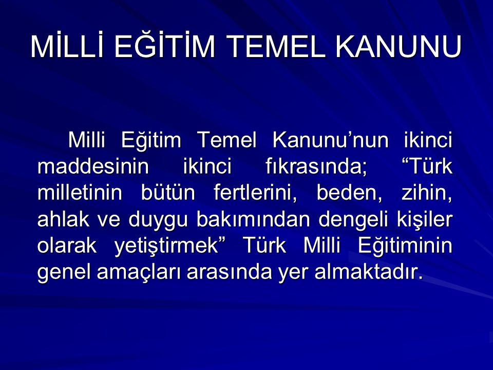 """MİLLİ EĞİTİM TEMEL KANUNU Milli Eğitim Temel Kanunu'nun ikinci maddesinin ikinci fıkrasında; """"Türk milletinin bütün fertlerini, beden, zihin, ahlak ve"""