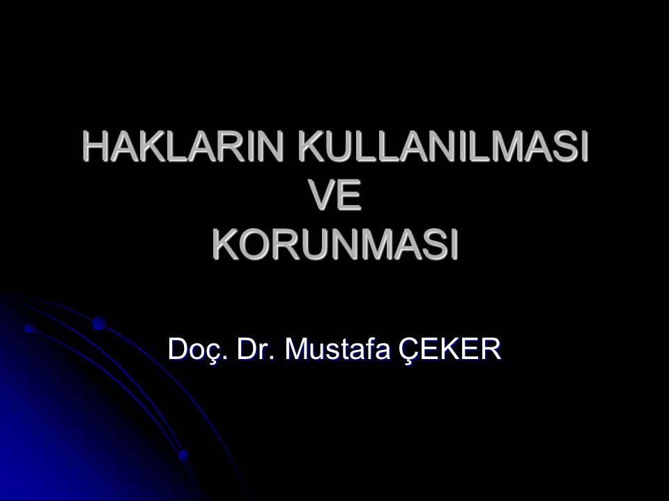 HAKLARIN KULLANILMASI VE KORUNMASI Doç. Dr. Mustafa ÇEKER