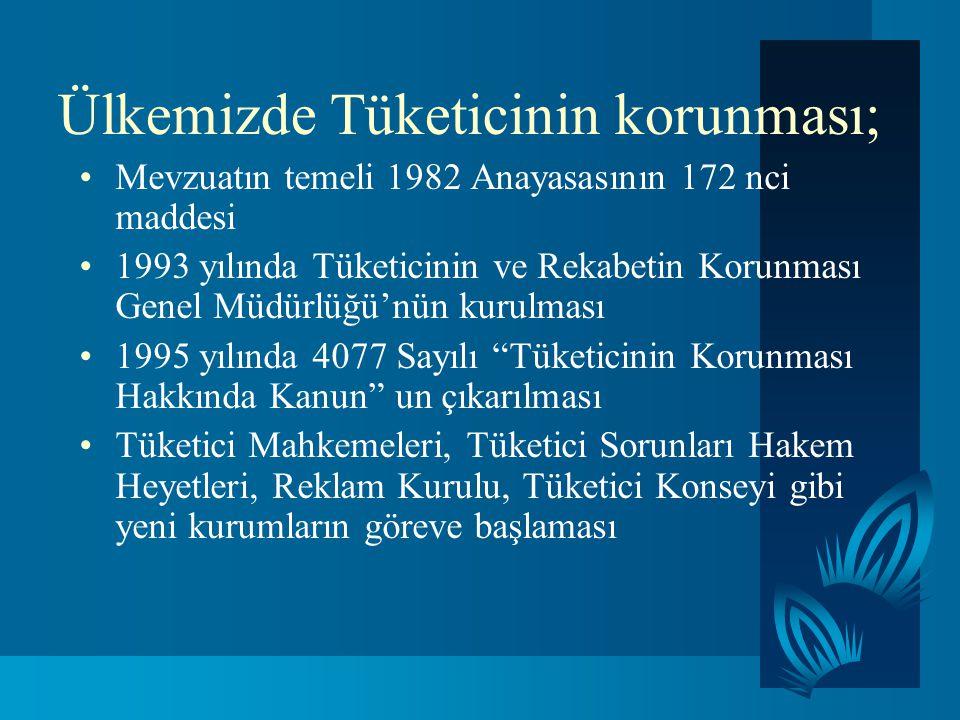 Ülkemizde Tüketicinin korunması; Mevzuatın temeli 1982 Anayasasının 172 nci maddesi 1993 yılında Tüketicinin ve Rekabetin Korunması Genel Müdürlüğü'nü