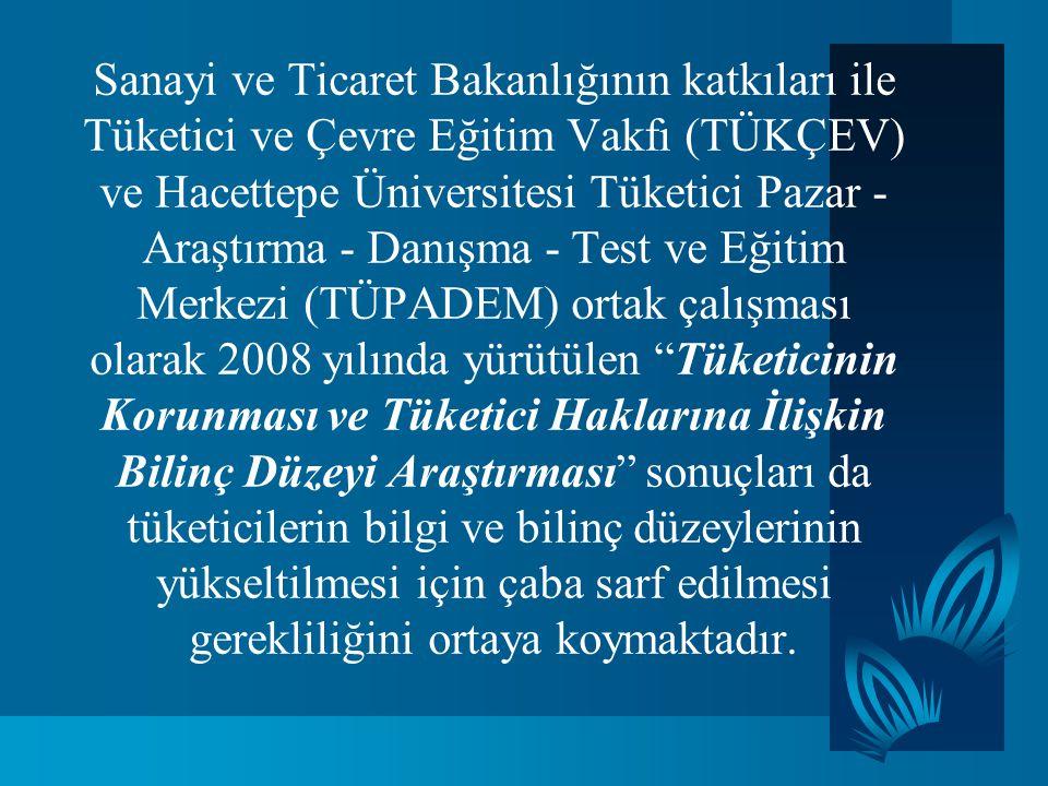 Sanayi ve Ticaret Bakanlığının katkıları ile Tüketici ve Çevre Eğitim Vakfı (TÜKÇEV) ve Hacettepe Üniversitesi Tüketici Pazar - Araştırma - Danışma -