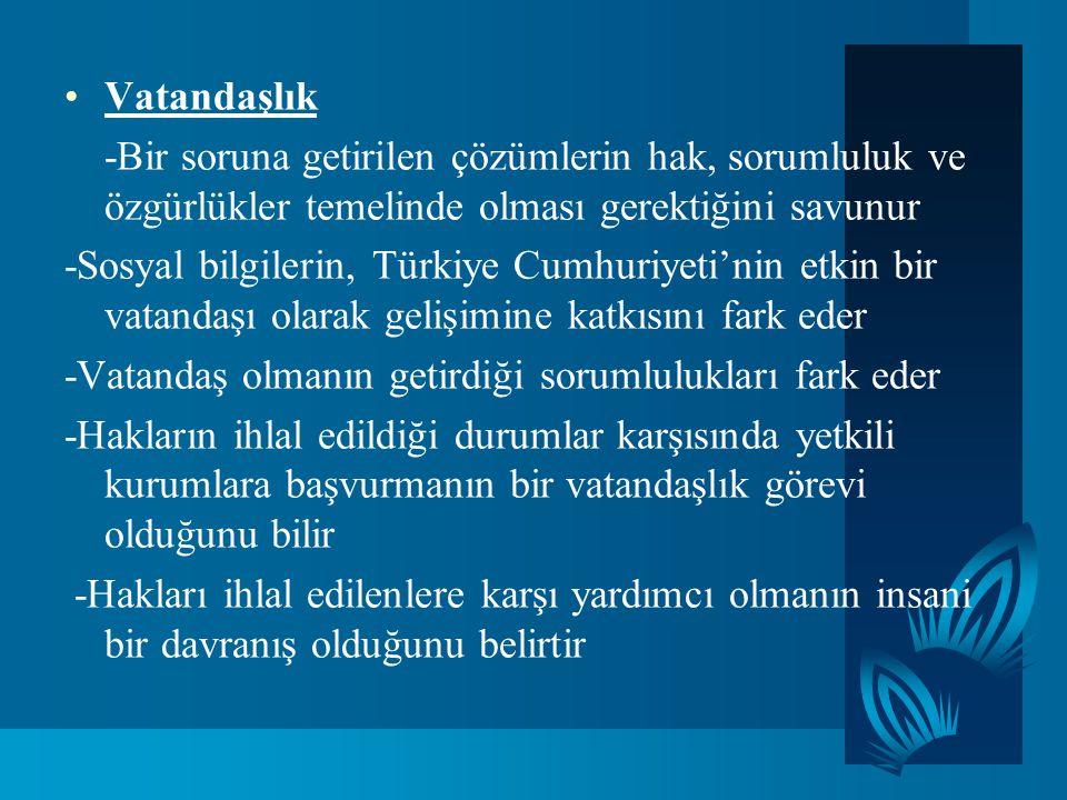 Vatandaşlık -Bir soruna getirilen çözümlerin hak, sorumluluk ve özgürlükler temelinde olması gerektiğini savunur -Sosyal bilgilerin, Türkiye Cumhuriye