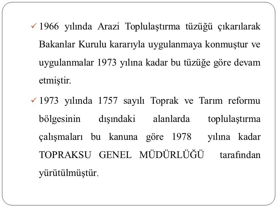 1966 yılında Arazi Toplulaştırma tüzüğü çıkarılarak Bakanlar Kurulu kararıyla uygulanmaya konmuştur ve uygulanmalar 1973 yılına kadar bu tüzüğe göre d