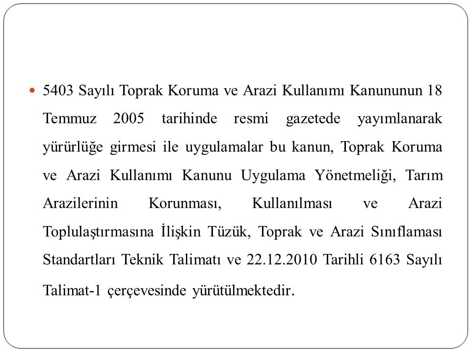 5403 Sayılı Toprak Koruma ve Arazi Kullanımı Kanununun 18 Temmuz 2005 tarihinde resmi gazetede yayımlanarak yürürlüğe girmesi ile uygulamalar bu kanun