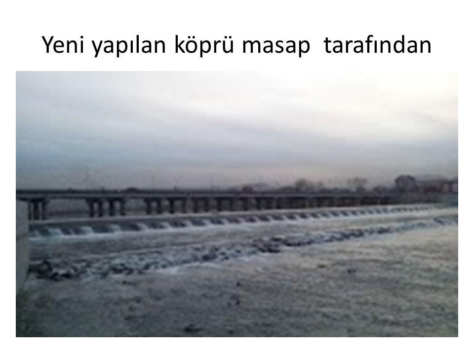 Yeni yapılan köprü masap tarafından