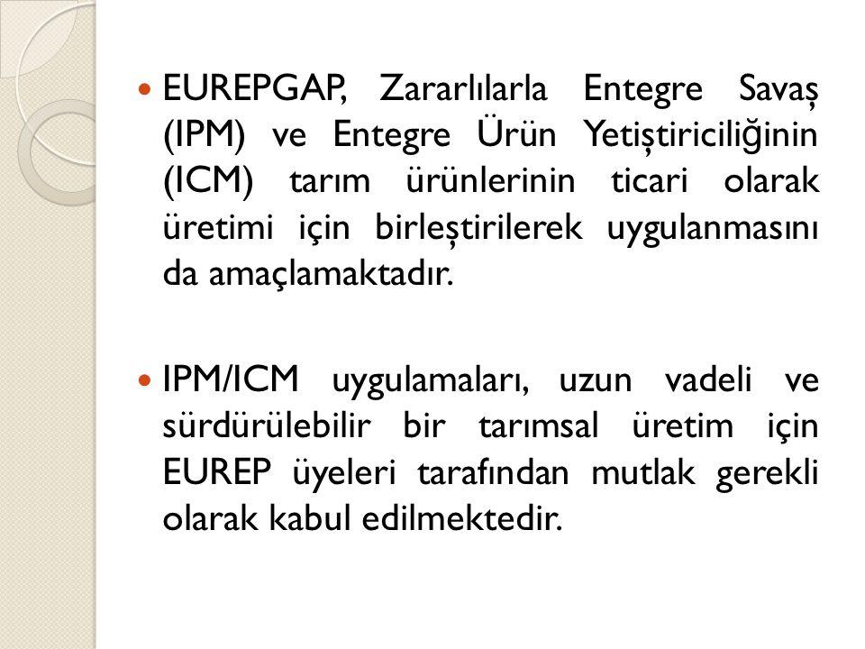 EUREPGAP, Zararlılarla Entegre Savaş (IPM) ve Entegre Ürün Yetiştiricili ğ inin (ICM) tarım ürünlerinin ticari olarak üretimi için birleştirilerek uyg