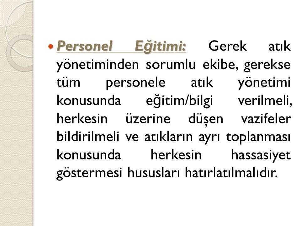 Personel E ğ itimi: Personel E ğ itimi: Gerek atık yönetiminden sorumlu ekibe, gerekse tüm personele atık yönetimi konusunda e ğ itim/bilgi verilmeli,