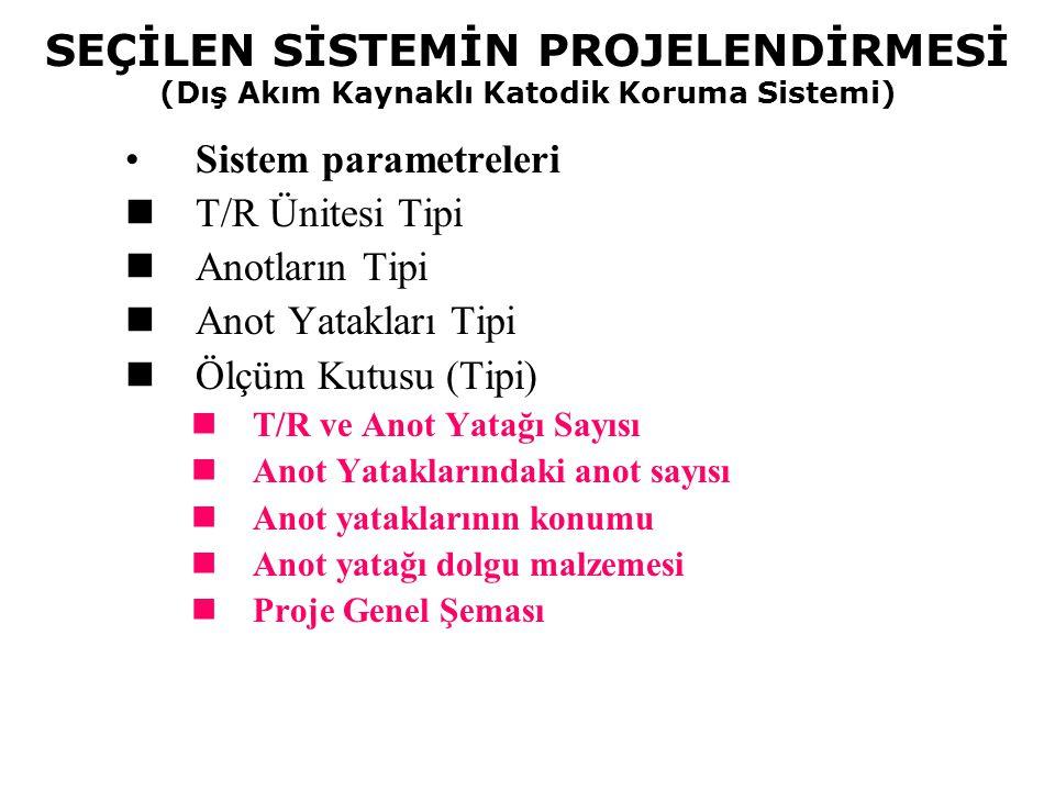 SEÇİLEN SİSTEMİN PROJELENDİRMESİ (Galvanik Anotlu Katodik Koruma) Sistem parametreleri Anot Cinsi Aluminyum Anot Çinko Anot Magnezyum Anot Yüksek Potansiyelli Anot (HP Mg Anot) Normal Potansiyelli Anot (AZ 63 Anot) Anotların dağılımı Ölçü Kutusu tipi Proje Genel Şeması