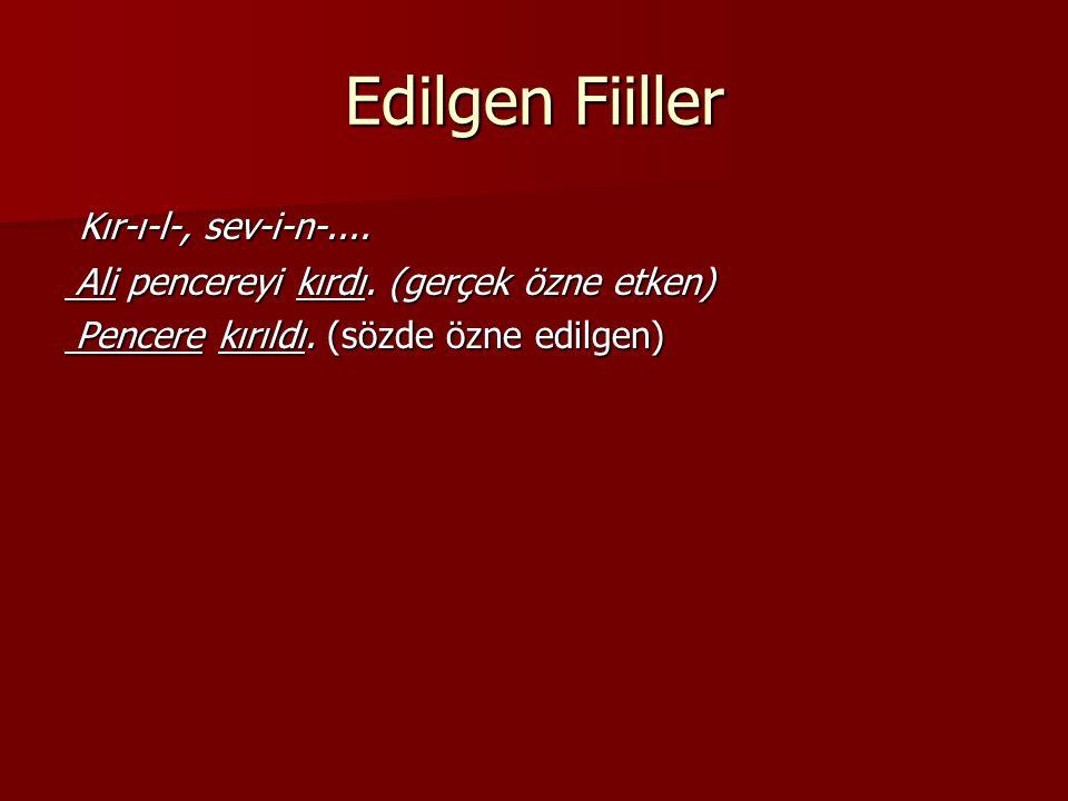 Edilgen Fiiller Kır-ı-l-, sev-i-n-.... Kır-ı-l-, sev-i-n-.... Ali pencereyi kırdı. (gerçek özne etken) Ali pencereyi kırdı. (gerçek özne etken) Pencer