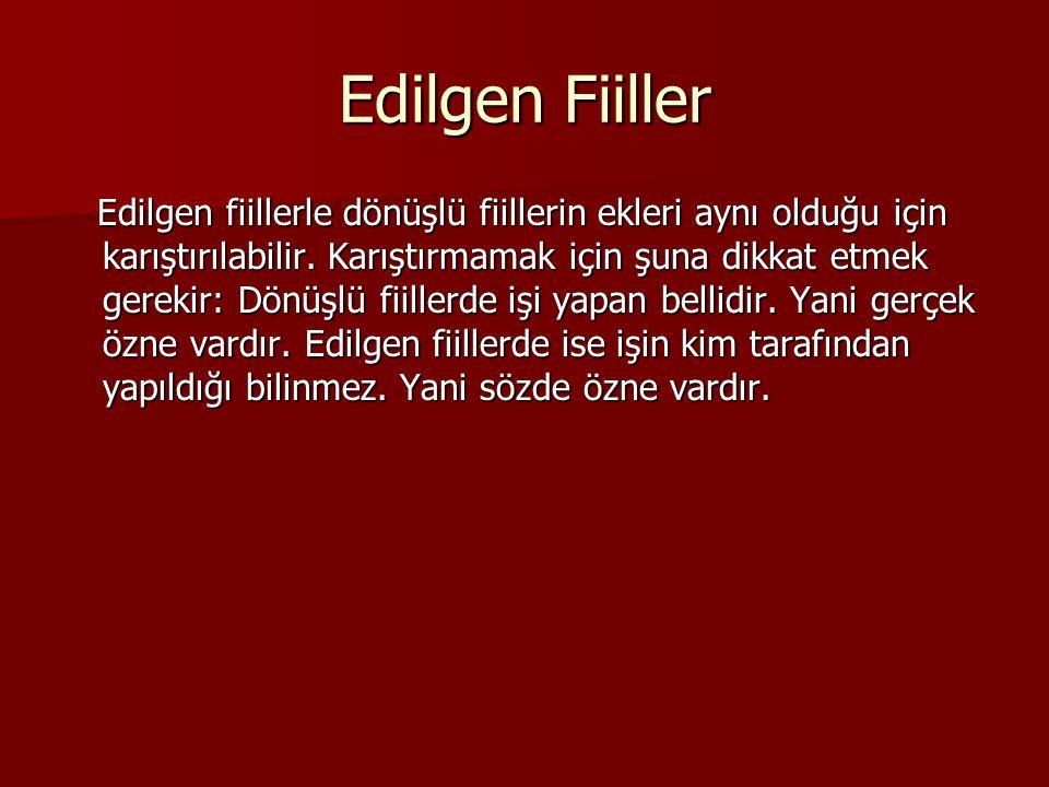 Edilgen Fiiller Dün, çarşıdan öte beri alındı. Edilgen Ahmet, sana çok alındı. Dönüşlü