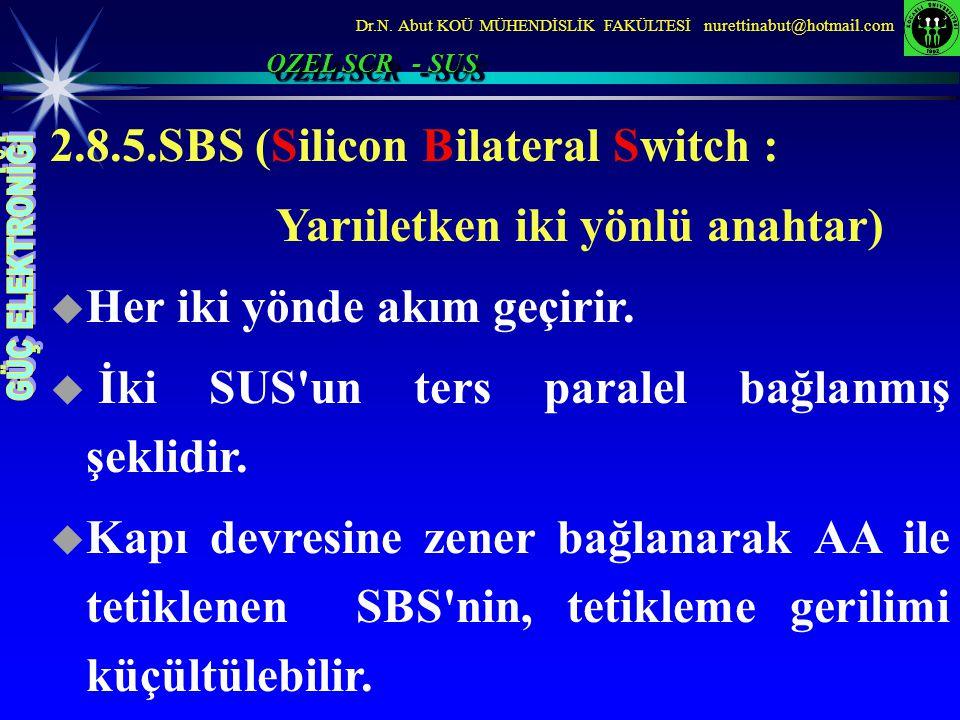 Dr.N. Abut KOÜ MÜHENDİSLİK FAKÜLTESİ nurettinabut@hotmail.com 2.8.5.SBS (Silicon Bilateral Switch : Yarıiletken iki yönlü anahtar)  Her iki yönde akı