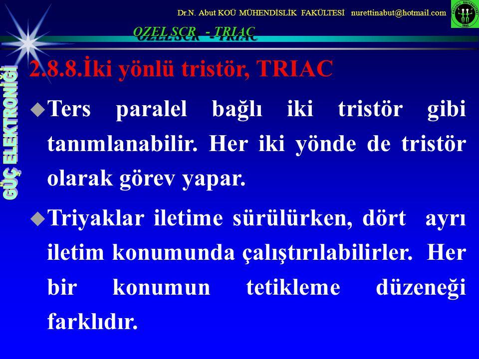 Dr.N. Abut KOÜ MÜHENDİSLİK FAKÜLTESİ nurettinabut@hotmail.com 2.8.8.İki yönlü tristör, TRIAC  Ters paralel bağlı iki tristör gibi tanımlanabilir. Her