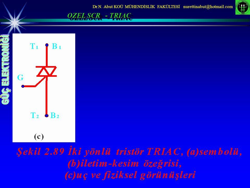 Dr.N. Abut KOÜ MÜHENDİSLİK FAKÜLTESİ nurettinabut@hotmail.com OZEL SCR - TRIAC