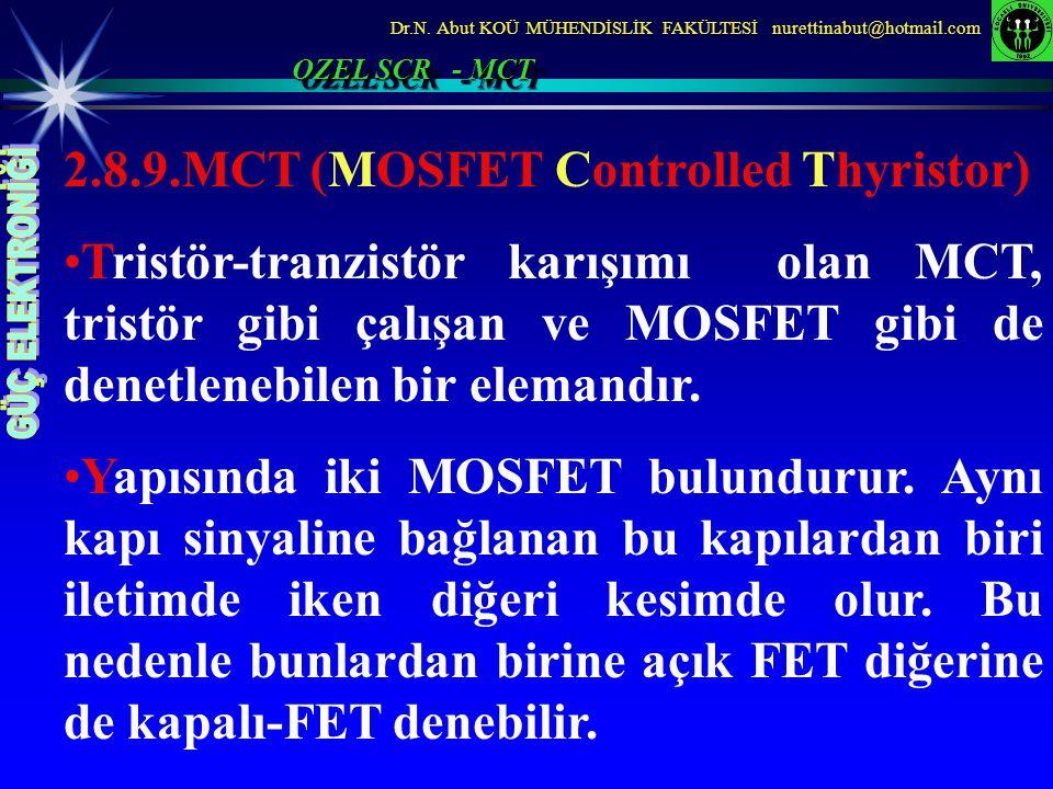 Dr.N. Abut KOÜ MÜHENDİSLİK FAKÜLTESİ nurettinabut@hotmail.com OZEL SCR - MCT 2.8.9.MCT (MOSFET Controlled Thyristor) Tristör-tranzistör karışımı olan