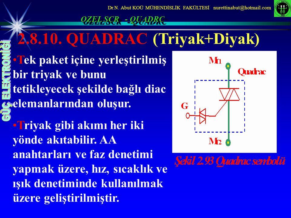 Dr.N. Abut KOÜ MÜHENDİSLİK FAKÜLTESİ nurettinabut@hotmail.com OZEL SCR - QUADRC 2.8.10. QUADRAC (Triyak+Diyak) Tek paket içine yerleştirilmiş bir triy