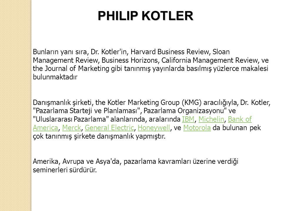 Bunların yanı sıra, Dr. Kotler'in, Harvard Business Review, Sloan Management Review, Business Horizons, California Management Review, ve the Journal o