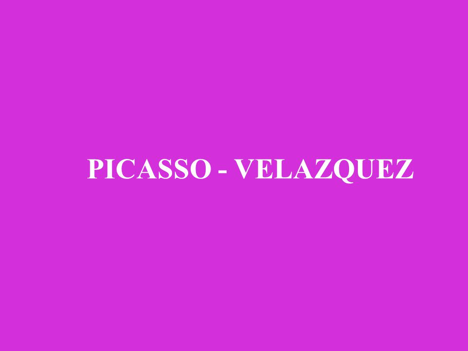 PICASSO - VELAZQUEZ