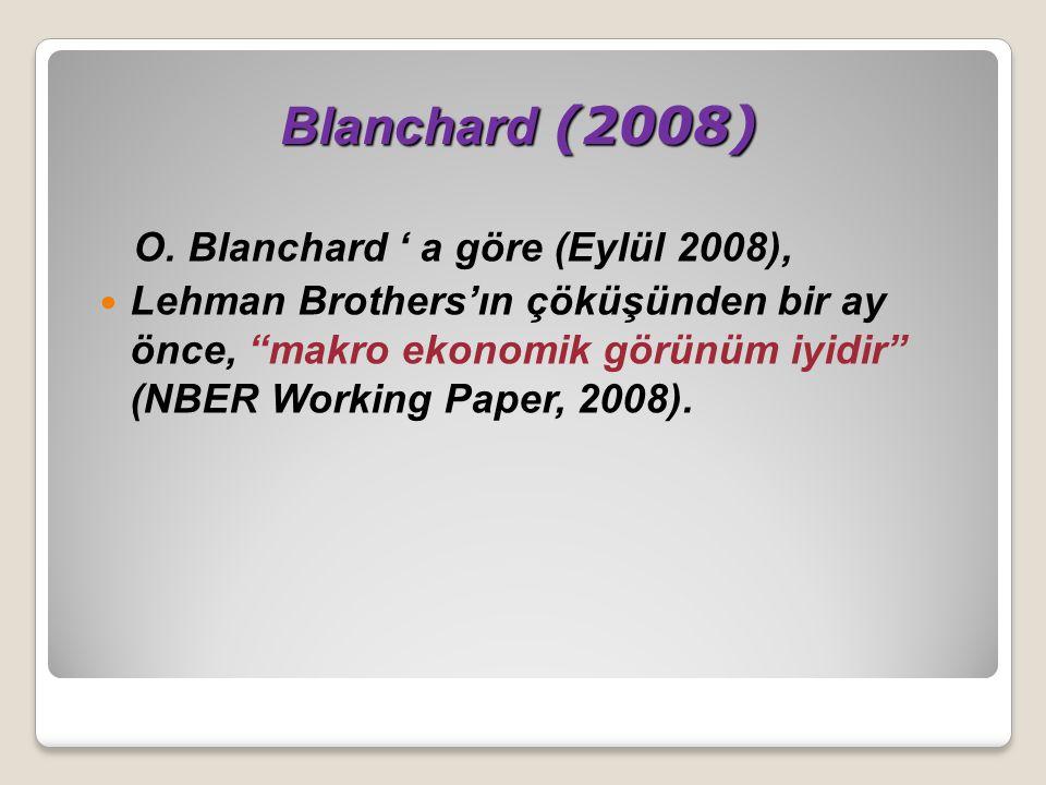 """Blanchard (2008) Blanchard (2008) O. Blanchard ' a göre (Eylül 2008), Lehman Brothers'ın çöküşünden bir ay önce, """"makro ekonomik görünüm iyidir"""" (NBER"""