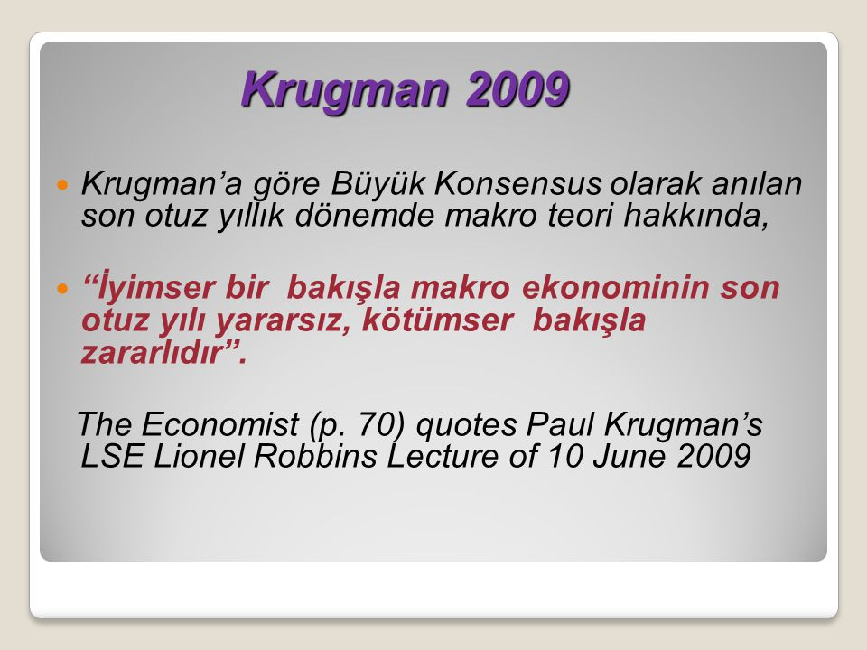 Krugman 2009 Krugman 2009 Krugman'a göre Büyük Konsensus olarak anılan son otuz yıllık dönemde makro teori hakkında, İyimser bir bakışla makro ekonominin son otuz yılı yararsız, kötümser bakışla zararlıdır .