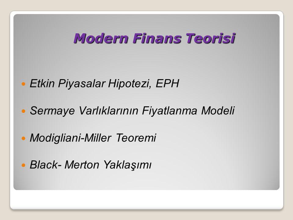 Modern Finans Teorisi Modern Finans Teorisi Etkin Piyasalar Hipotezi, EPH Sermaye Varlıklarının Fiyatlanma Modeli Modigliani-Miller Teoremi Black- Merton Yaklaşımı