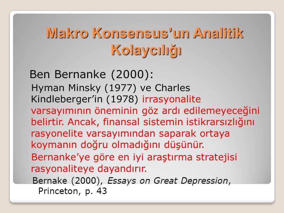Makro Konsensus'un Analitik Kolaycılığı Ben Bernanke (2000): Hyman Minsky (1977) ve Charles Kindleberger'in (1978) irrasyonalite varsayımının öneminin göz ardı edilemeyeceğini belirtir.