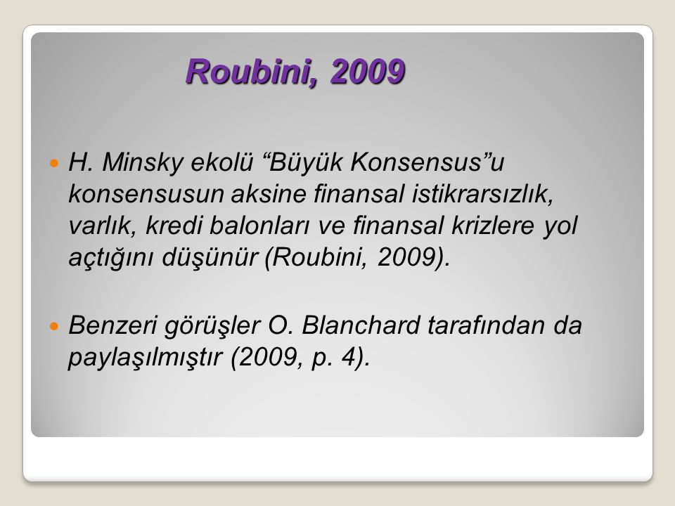 """Roubini, 2009 Roubini, 2009 H. Minsky ekolü """"Büyük Konsensus""""u konsensusun aksine finansal istikrarsızlık, varlık, kredi balonları ve finansal krizler"""