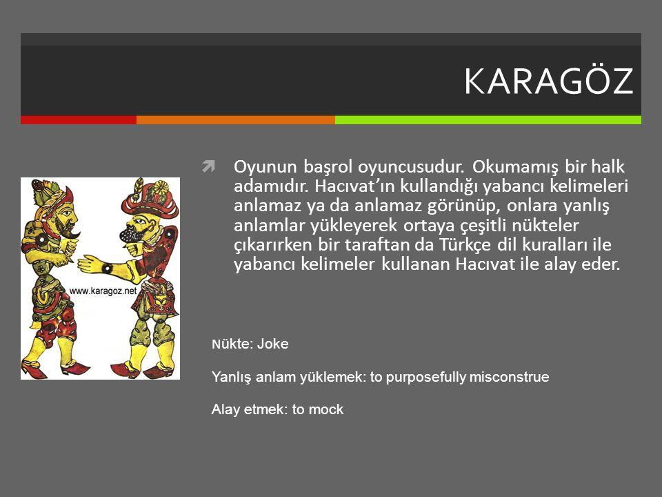 KARAGÖZ  Oyunun başrol oyuncusudur.Okumamış bir halk adamıdır.