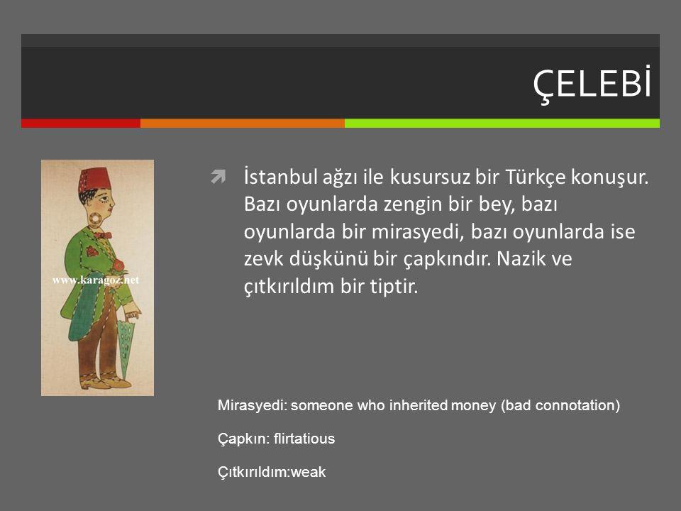 ÇELEBİ  İstanbul ağzı ile kusursuz bir Türkçe konuşur.