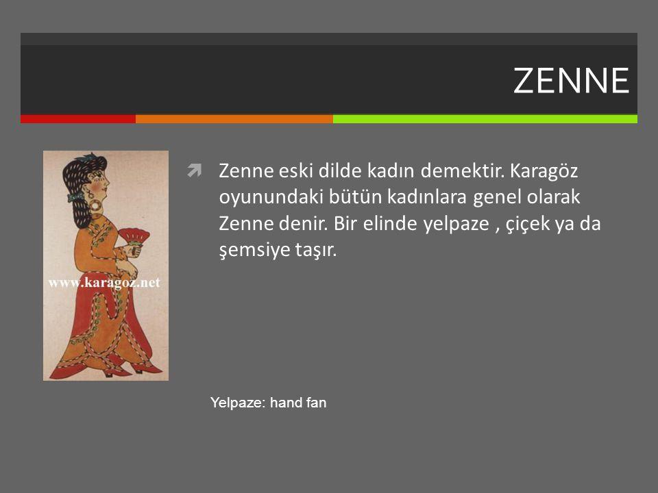 ZENNE  Zenne eski dilde kadın demektir.