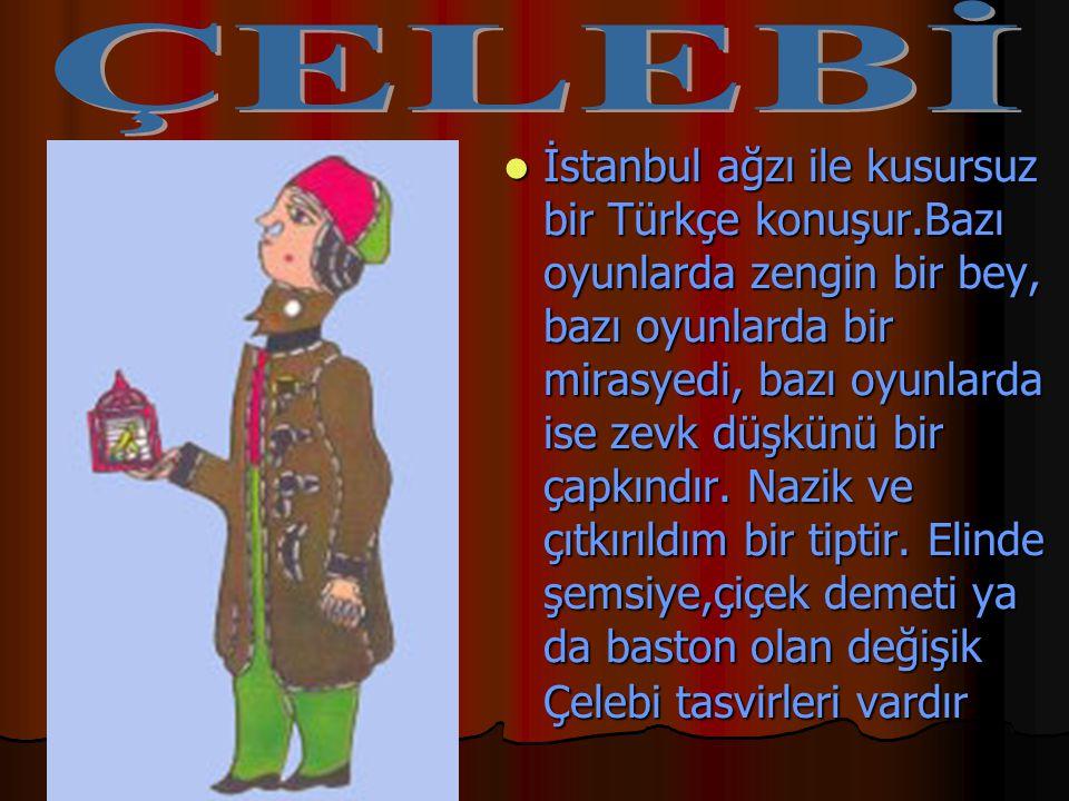 İstanbul ağzı ile kusursuz bir Türkçe konuşur.Bazı oyunlarda zengin bir bey, bazı oyunlarda bir mirasyedi, bazı oyunlarda ise zevk düşkünü bir çapkınd