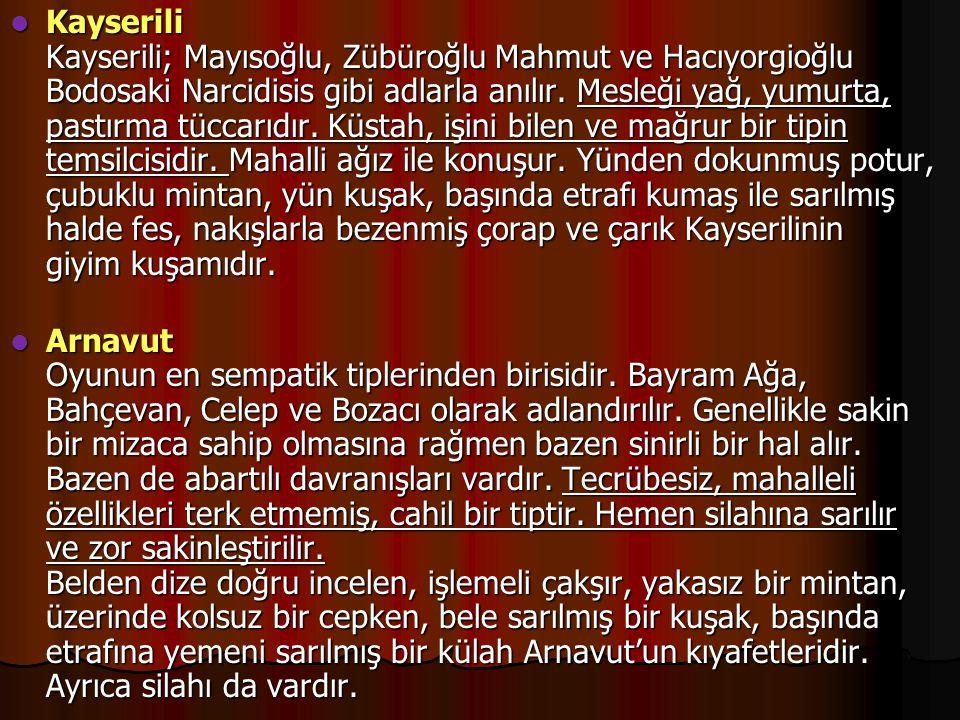 Kayserili Kayserili; Mayısoğlu, Zübüroğlu Mahmut ve Hacıyorgioğlu Bodosaki Narcidisis gibi adlarla anılır. Mesleği yağ, yumurta, pastırma tüccarıdır.