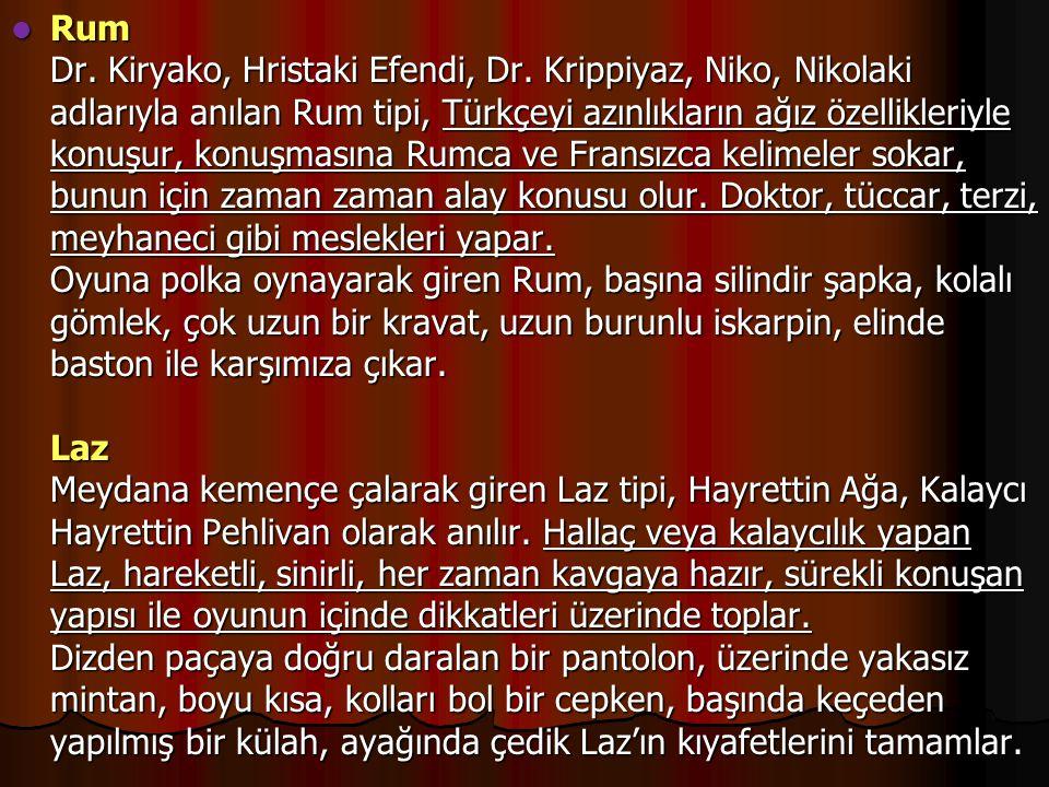 Rum Dr. Kiryako, Hristaki Efendi, Dr. Krippiyaz, Niko, Nikolaki adlarıyla anılan Rum tipi, Türkçeyi azınlıkların ağız özellikleriyle konuşur, konuşmas