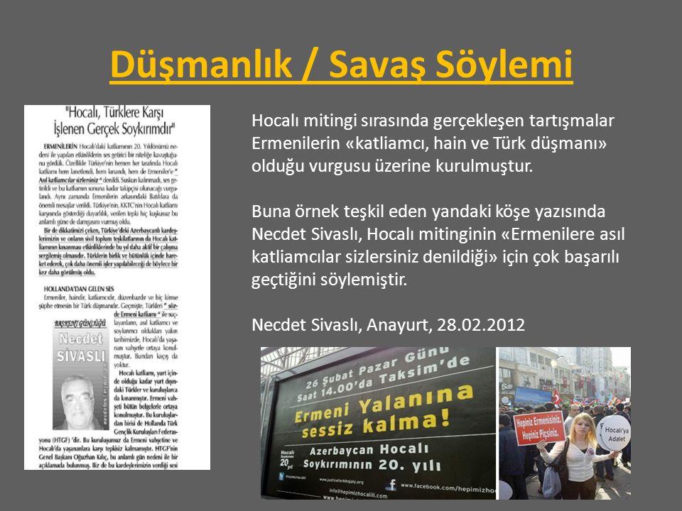Düşmanlık / Savaş Söylemi Hocalı mitingi sırasında gerçekleşen tartışmalar Ermenilerin «katliamcı, hain ve Türk düşmanı» olduğu vurgusu üzerine kurulmuştur.