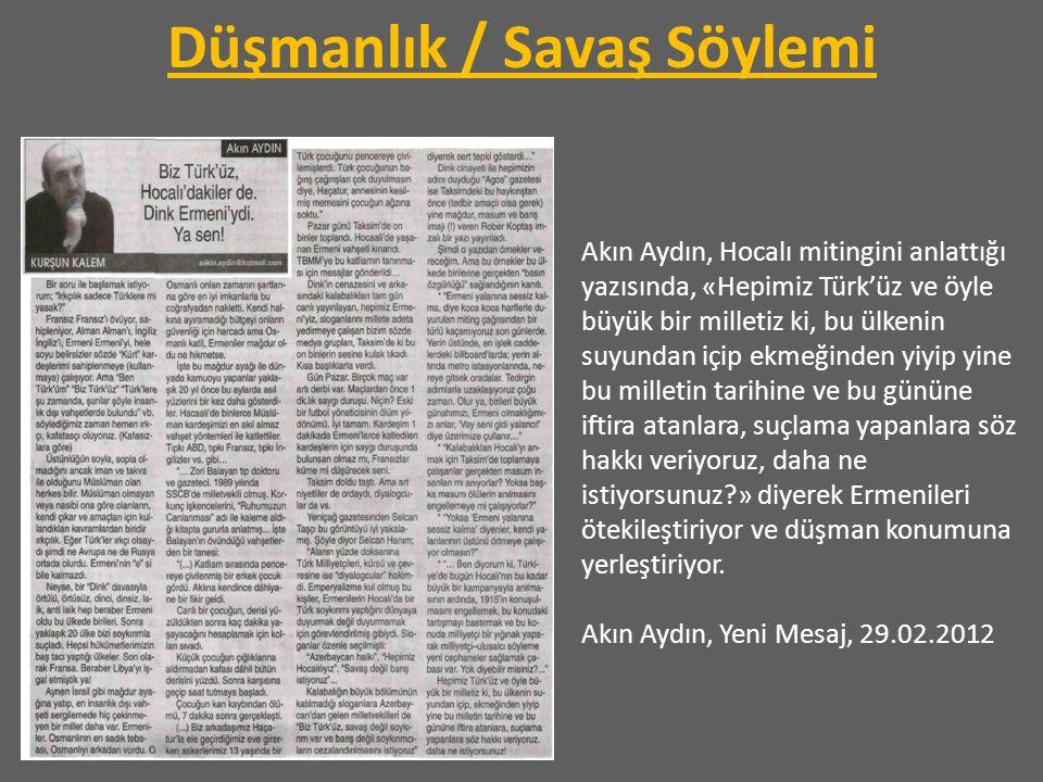 Düşmanlık / Savaş Söylemi Akın Aydın, Hocalı mitingini anlattığı yazısında, «Hepimiz Türk'üz ve öyle büyük bir milletiz ki, bu ülkenin suyundan içip e
