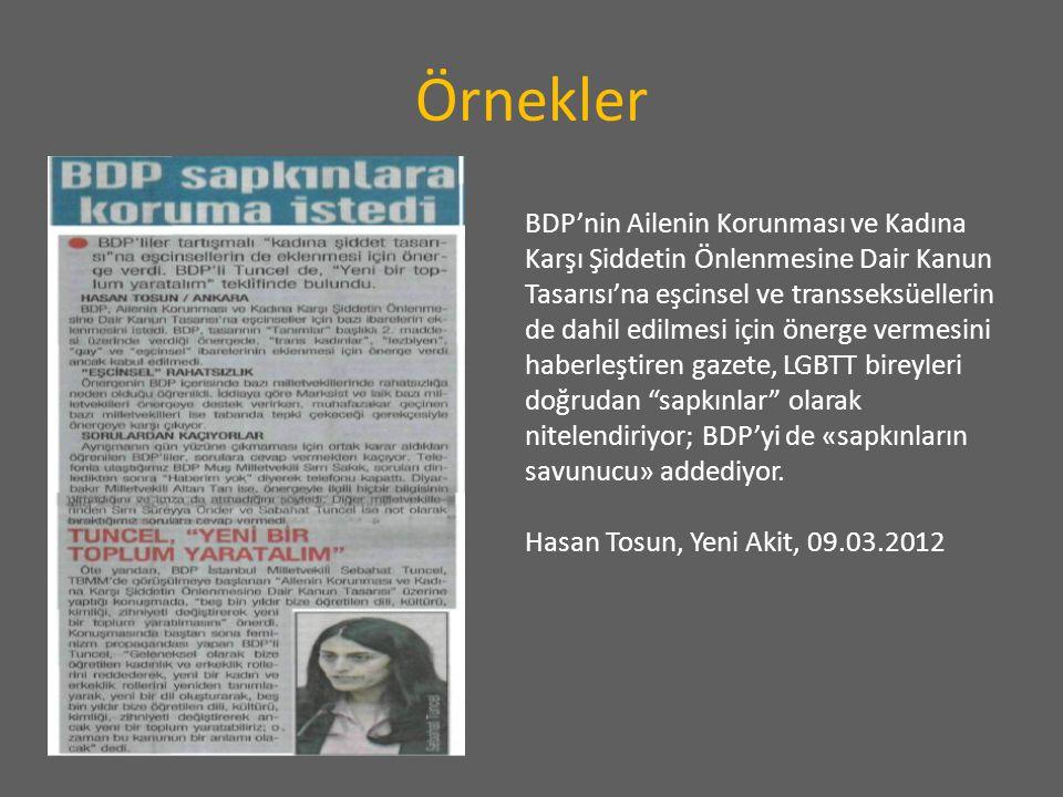Örnekler BDP'nin Ailenin Korunması ve Kadına Karşı Şiddetin Önlenmesine Dair Kanun Tasarısı'na eşcinsel ve transseksüellerin de dahil edilmesi için önerge vermesini haberleştiren gazete, LGBTT bireyleri doğrudan sapkınlar olarak nitelendiriyor; BDP'yi de «sapkınların savunucu» addediyor.