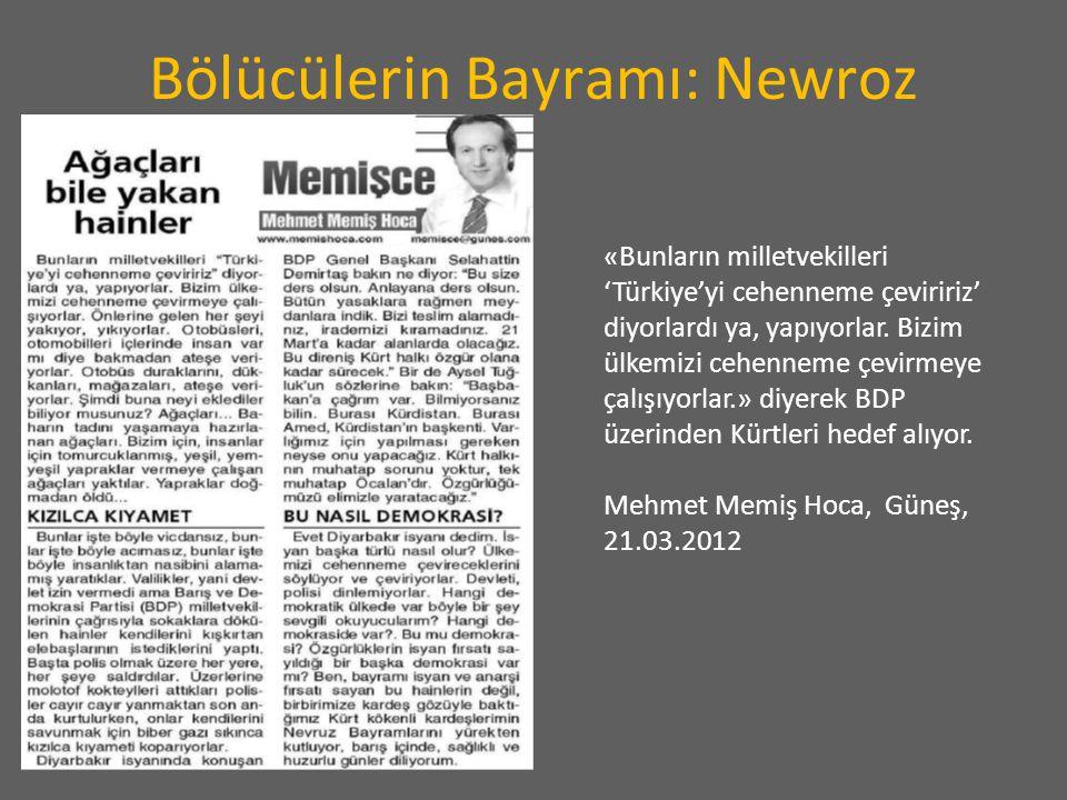 Bölücülerin Bayramı: Newroz «Bunların milletvekilleri 'Türkiye'yi cehenneme çeviririz' diyorlardı ya, yapıyorlar. Bizim ülkemizi cehenneme çevirmeye ç