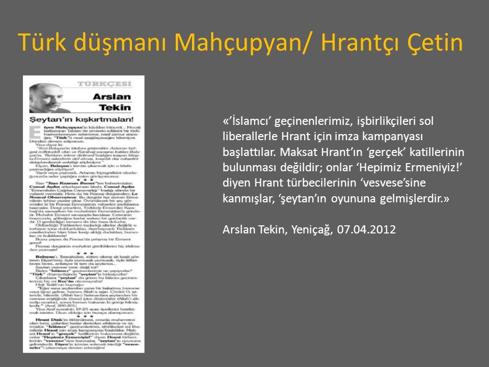 Türk düşmanı Mahçupyan/ Hrantçı Çetin « 'İslamcı' geçinenlerimiz, işbirlikçileri sol liberallerle Hrant için imza kampanyası başlattılar. Maksat Hrant