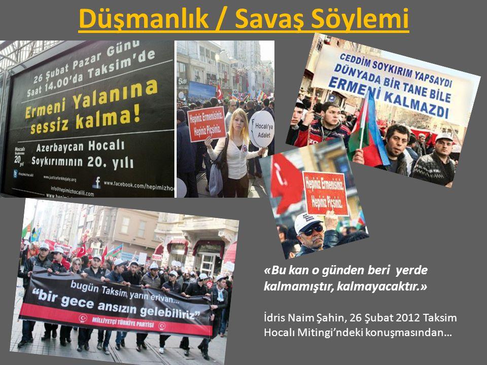 Düşmanlık / Savaş Söylemi «Bu kan o günden beri yerde kalmamıştır, kalmayacaktır.» İdris Naim Şahin, 26 Şubat 2012 Taksim Hocalı Mitingi'ndeki konuşma