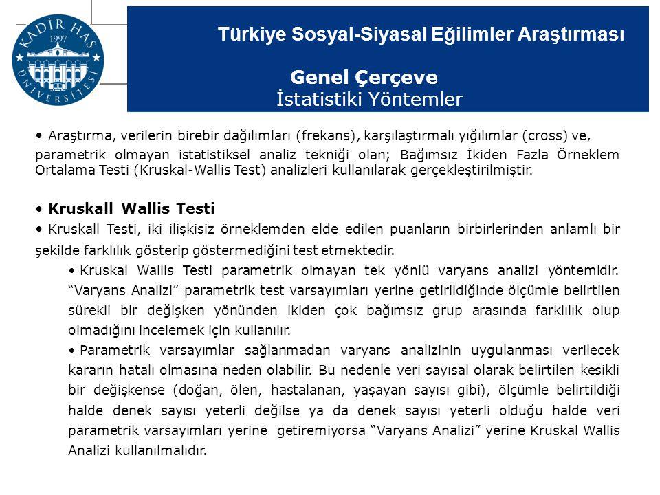 Türkiye Sosyal-Siyasal Eğilimler Araştırması Genel Çerçeve İstatistiki Yöntemler Araştırma, verilerin birebir dağılımları (frekans), karşılaştırmalı y