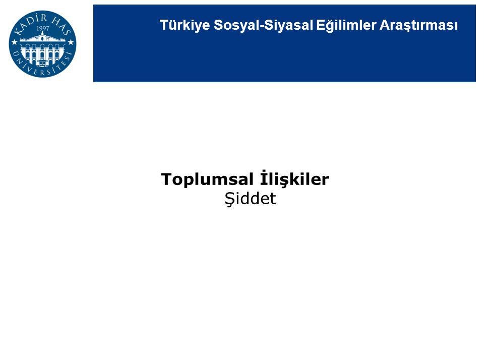 Türkiye Sosyal-Siyasal Eğilimler Araştırması Toplumsal İlişkiler Şiddet