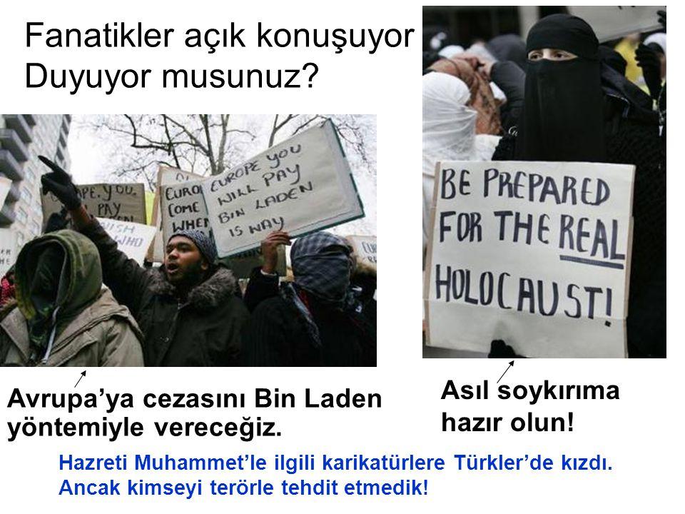 Fanatikler açık konuşuyor Duyuyor musunuz? Avrupa'ya cezasını Bin Laden yöntemiyle vereceğiz. Asıl soykırıma hazır olun! Hazreti Muhammet'le ilgili ka