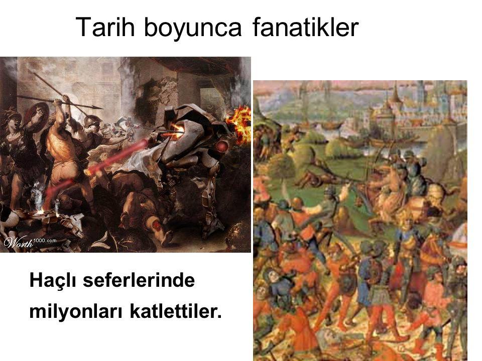 Tarih boyunca fanatikler Haçlı seferlerinde milyonları katlettiler.
