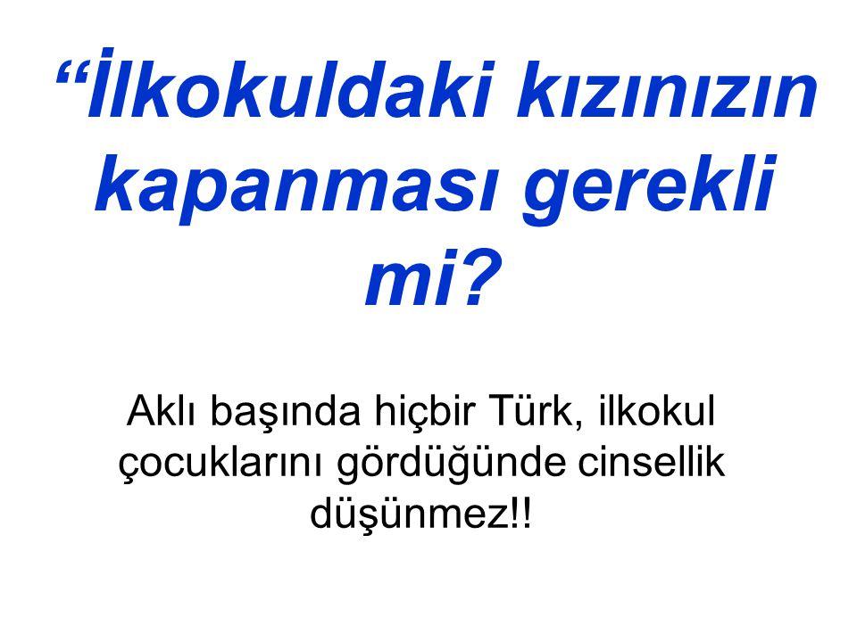 """Aklı başında hiçbir Türk, ilkokul çocuklarını gördüğünde cinsellik düşünmez!! """"İlkokuldaki kızınızın kapanması gerekli mi?"""