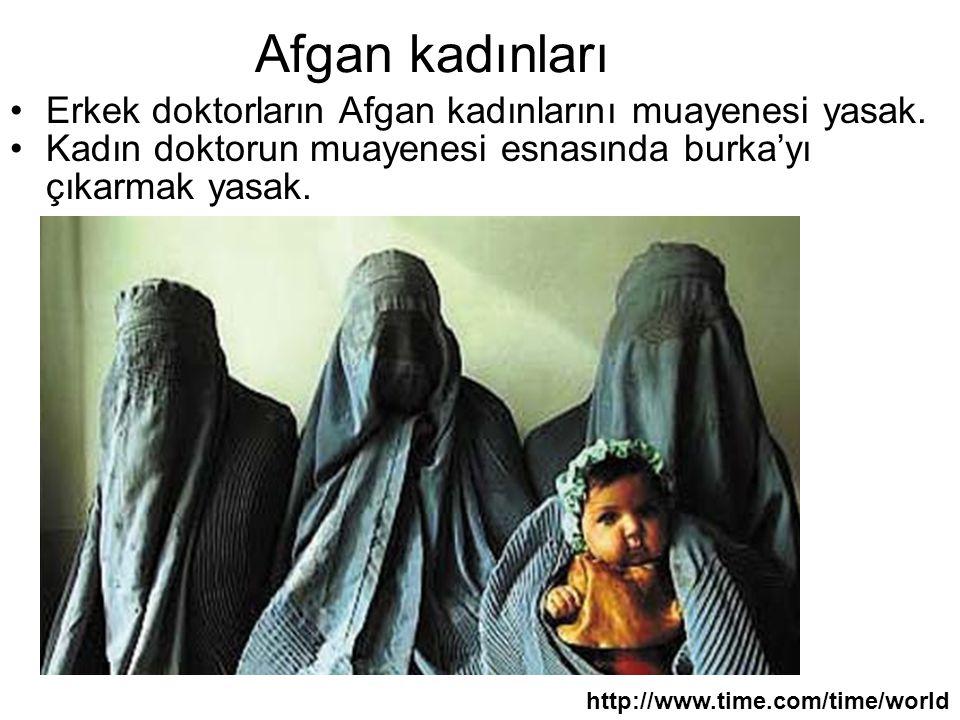 Afgan kadınları Erkek doktorların Afgan kadınlarını muayenesi yasak. Kadın doktorun muayenesi esnasında burka'yı çıkarmak yasak. http://www.time.com/t