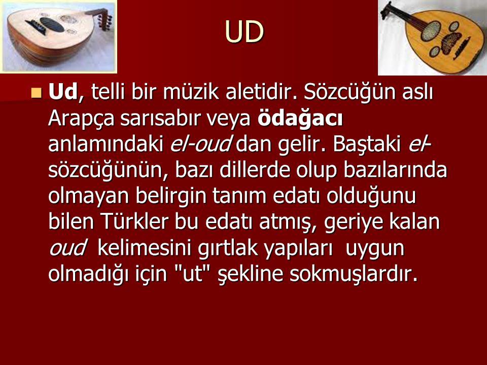 UD Ud, telli bir müzik aletidir. Sözcüğün aslı Arapça sarısabır veya ödağacı anlamındaki el-oud dan gelir. Baştaki el- sözcüğünün, bazı dillerde olup