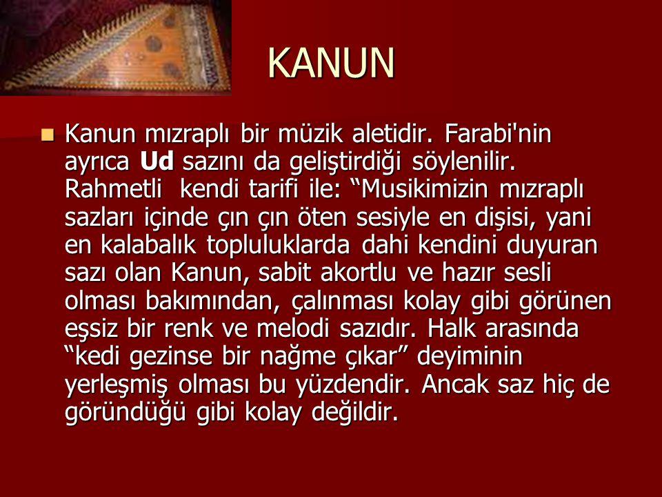 """KANUN Kanun mızraplı bir müzik aletidir. Farabi'nin ayrıca Ud sazını da geliştirdiği söylenilir. Rahmetli kendi tarifi ile: """"Musikimizin mızraplı sazl"""