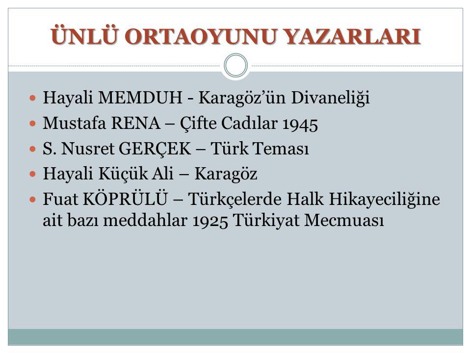 ÜNLÜ ORTAOYUNU YAZARLARI Hayali MEMDUH - Karagöz'ün Divaneliği Mustafa RENA – Çifte Cadılar 1945 S. Nusret GERÇEK – Türk Teması Hayali Küçük Ali – Kar
