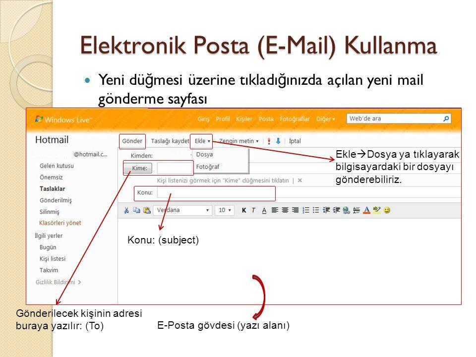 Elektronik Posta (E-Mail) Kullanma Yeni dü ğ mesi üzerine tıkladı ğ ınızda açılan yeni mail gönderme sayfası E-Posta gövdesi (yazı alanı) Ekle  Dosya ya tıklayarak bilgisayardaki bir dosyayı gönderebiliriz.