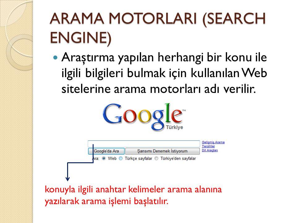 ARAMA MOTORLARI (SEARCH ENGINE) Araştırma yapılan herhangi bir konu ile ilgili bilgileri bulmak için kullanılan Web sitelerine arama motorları adı verilir.