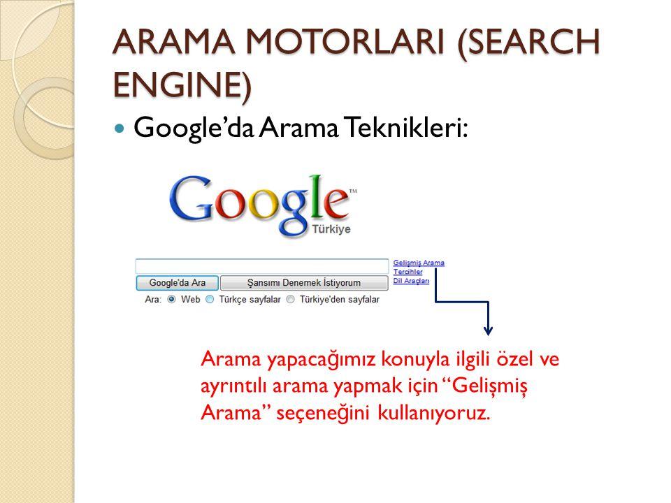 ARAMA MOTORLARI (SEARCH ENGINE) Google'da Arama Teknikleri: Arama yapaca ğ ımız konuyla ilgili özel ve ayrıntılı arama yapmak için Gelişmiş Arama seçene ğ ini kullanıyoruz.